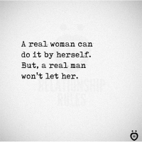 A Real Woman, Her, and Can: A real woman can  do it by herself.  But, a real man  won't let her.  IR