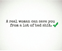 Memes, A Real Woman, and 🤖: A real woman can save you  from a lot of bad shit.