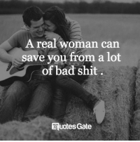 Bad, Shit, and A Real Woman: A real woman can  save you from a lot  of bad shit  RuotesGate