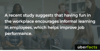 https://www.sciencedaily.com/releases/2016/12/161213113152.htm: A recent study suggests that having fun in  the workplace encourages informal learning  in employees, which helps improve job  performance.  uber  facts https://www.sciencedaily.com/releases/2016/12/161213113152.htm