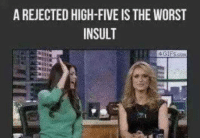 :/: A REJECTED HIGH-FIVE IS THE WORST  INSULT  4 GIES on :/