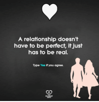 quots: A relationship doesn't  have to be perfect, it just  has to be real.  Type Yes if you agree.  RO  RELAT  QUOT