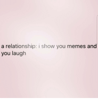 Memes, 🤖, and Memees: a relationship: i show you memes and  you laugh @m3i5hiluv Follow my luv @m3i5hiluv @m3i5hiluv 💗💋💗 . relationships memes