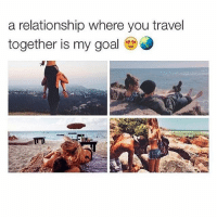 Tag someone 😍🌏: a relationship where you travel  together is my goal Tag someone 😍🌏