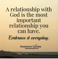 Image of: Helpful Relationship With God Is The Most Important Relationship You Can Have Embrace It Everyday Awesome Quotes Wwwawesomequotes4ucom Wwwawesomequotes4ucom Funny Relationship With God Is The Most Important Relationship You Can