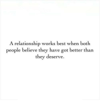 Best, Http, and Got: A relationship works best when both  people believe they have got better than  they deserve http://iglovequotes.net/
