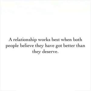 https://iglovequotes.net/: A relationship works best when both  people believe they have got better than  they deserve. https://iglovequotes.net/