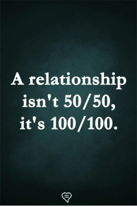 100 100: A relationshitp  isn't 50/50,  it's 100/100.