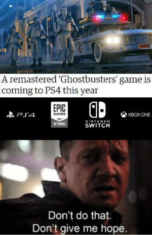 God dammit Epic: A remastered 'Ghostbusters' game is  coming to PS4 this year  ЕPIC  GAMES  XBOXONE  NINTENDO  SWITCH  STORE  Don't do that  Don't give me hope God dammit Epic