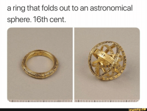 : a ring that folds out to an astronomical  sphere. 16th cent.  funny.ce