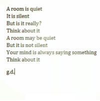 Http, Quiet, and Mind: A room is quiet  It is silent  But is it really?  Think about it  A room may be quiet  But it is not silent  Your mind is always saying something  Think about it  小  g.d. http://iglovequotes.net/