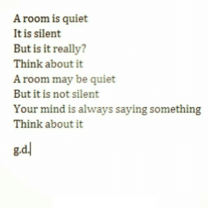 https://iglovequotes.net/: A room is quiet  It is silent  But is it really?  Think about it  A room may be quiet  But it is not silent  Your mind is always saying something  Think about it  g.d https://iglovequotes.net/