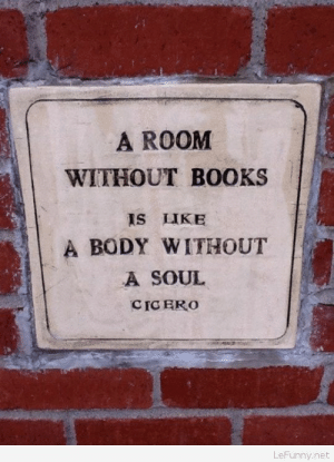Cicero book: A ROOM  WITHOUT BOOKS  IS LIKE  A BODY WITHOUT  A SOUL  CIC ERO  LeFunny.net Cicero book