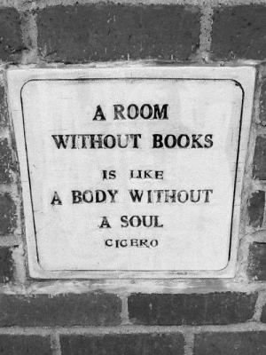 Cicero: A ROOM  WITHOUT BOOKS  IS LIKE  A BODY WITHOUT  A SOUL  CICERO