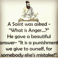 "Beautiful, Memes, and What Is: A Saint was asked -  ""What is Anger...?""  He gave a beautiful  answer- ""lt is a punishment  we give to ourself, for  somebody else's mistake!"" https://t.co/KOdihdvgEQ"