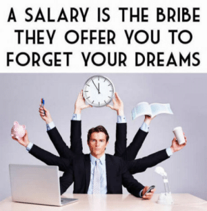 Club, Tumblr, and Blog: A SALARY IS THE BRIBE  THEY OFFER YOU TO  FORGET YOUR DREAMS laughoutloud-club:  Your daily edge to cut yourself.