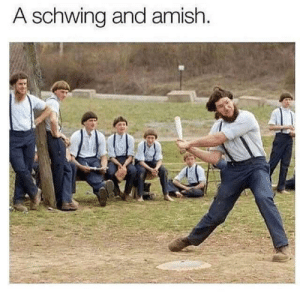 Amish, One, and Strike: A schwing and amish. Strike one