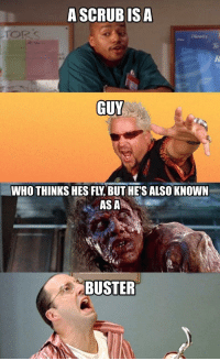God, Mercy, and Terrible Facebook: A SCRUB ISA  GUY  WHO THINKS HES FLY, BUT HE'S ALSO KNOWN  ASA  BUSTER