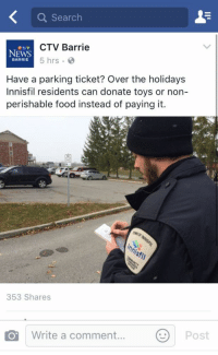 Canada, Search, and Toys: a Search  CTV Barrie  e TV  NEWS  5 hrs.  BARRIE  Have a parking ticket? Over the holidays  Innisfil residents can donate toys or non-  perishable food instead of paying it.  353 Shares  rite a comment  Post Meanwhile in Canada