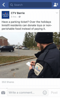Canada, Search, and Toys: a Search  CTV Barrie  e TV  NEWS  5 hrs.  BARRIE  Have a parking ticket? Over the holidays  Innisfil residents can donate toys or non-  perishable food instead of paying it.  353 Shares  COT Write a comment  Post Meanwhile in Canada