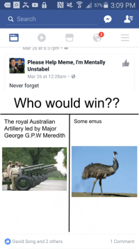 Help Meme: a Search  Mar 20 at 6.3 pm 13L  Please Help Meme, I'm Mentally  ER  Unstabel  Mar 26 at 12:28am B  Never forget  Who would win??  The royal Australian  Some emus  Artillery led by Major  George G.PW Meredith  David Song and 2 others  1 Comment
