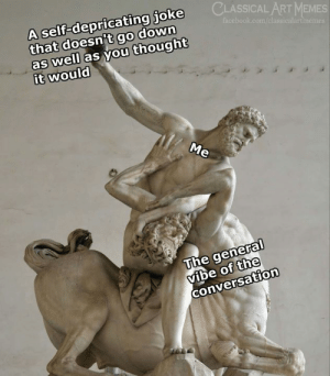 The General: A self-depricating joke  that doesn't go down  as well as you thought  it would  CLASSICAL ART MEMES  facebook.com/classicalartimemes  The general  ibe of the  conversation