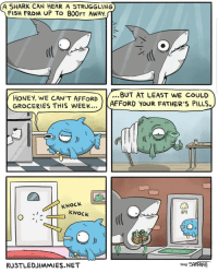 Shark, Fish, and Net: A SHARK CAN HEAR A STRUGGLING  FISH FROM UP To 800FT AWAY  HONEY, WE CAN'T AFFORD.BUT AT LEAST WE COULD  GROCERIES THIS WEEK...  AFFORD YOUR FATHER'S PILLS  KNOCK  KNOCk  6ฯ  RUSTLEDDIMMIES.NET  zoIe SAMPRAIT The friendliest shark via /r/wholesomememes https://ift.tt/2OJTVpB