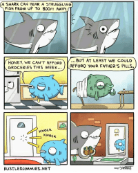 Shark, Fish, and Net: A SHARK CAN HEAR A STRUGGLING  FISH FROM UP TO 800FT AWAY  ィ(((  HONEY, WE CAN'T AFFORD  GROCERIES THIS WEEK  .. BUT AT LEAST WE CouLD  AFFORD YOUR FATHER'S PILLS.  KNOCK  KNOCK  64  O '  RUSTLEDDIMMIES.NET Always there for you