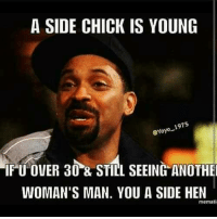 """Side Chick, Yoyo, and Man: A SIDE CHICK IS YOUNG  @Yoyo 1975  IPU OVER 30 & STILL SEEING""""ANOTHE  WOMAN'S MAN. YOU A SIDE HEN  memati"""