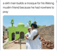 Funny, Muslim, and Tumblr: a sikh man builds a mosque for his lifelong  muslim friend because he had nowhere to  pray  TL