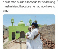 Be Like, Muslim, and Tumblr: a sikh man builds a mosque for his lifelong  muslim friend because he had nowhere to  pray awesomacious:  Why can't everyone be like this