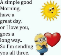 Gm all😊 have a good day✌: A simple good  Morning,  have a  great day,  or I love you,  goes a  long way.  So I'm sending  you all three. Gm all😊 have a good day✌