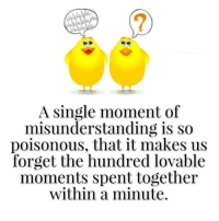 Memes, 🤖, and Poison: A single moment of  misunderstanding is so  poisonous, that it makes us  forget the hundred lovable  moments spent together  within a minute.