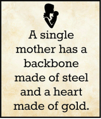Memes, 🤖, and Gold: A single  mother has a  backbone  made of steel  and a heart  made of gold