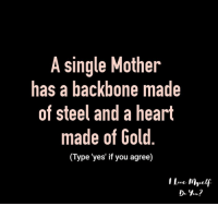 """Memes, 🤖, and Gold: A single Mother  has a backbone made  of steel and a heart  made of Gold  Type """"yes' if you agree"""