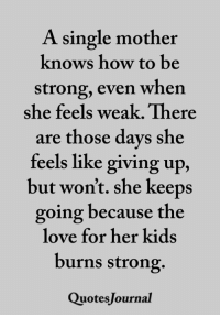 A Single Mother Knows How To Be Strong Even Whern She Feels Weak