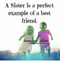 Memes, 🤖, and Examples: A Sister is a perfect  example of a best  friend  Awesome Quotes  www.Awesomequotes4u.com