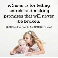 Memes, 🤖, and Sisters: A Sister is for telling  Secrets and making  promises that will never  be broken.  SHARE this if you have the Best SISTER in this world!