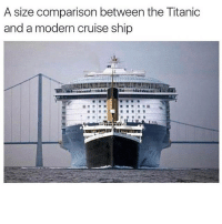 Memes, Titanic, and Cruise: A size comparison between the Titanic  and a modern cruise ship Double tap if this is cray cray wow titanic 👉 @brainflusters👈