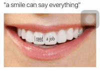 "Memes, Struggle, and Smile: ""a smile can say everything""  need a job the struggle"
