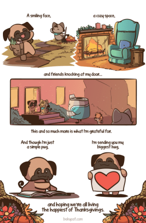 A Grateful Pug: A smiling face,  a cozy space,  and fRiends knocking at my dooR...  this and so much moRe is what I'm gRateful for.  I'm sending you mu  biggest hug.  And though I'm just  a simple pug,  and hoping we'Re all living  the happiest of Thanksgivings.  bekyoot.com A Grateful Pug