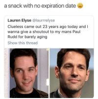 Love, Memes, and Clueless: a snack with no expiration date  Lauren Elyse @laurrrelyse  Clueless came out 23 years ago today and I  wanna give a shoutout to my mans Paul  Rudd for barely aging  Show this thread i love paul rudd