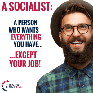 That's The Truth... #SocialismSucks: A SOCIALIST  A PERSON  WHO WANTS  EVERYTHING  YOU HAVE...  EXCEPT  YOUR JOB!  6  TURNING  2  POINT USA That's The Truth... #SocialismSucks