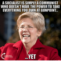 Memes, Power, and Communist: A SOCIALIST IS SIMPLY A COMMUNIST  WHO DOESN'T HAVE THE POWER TO TAKE  EVERYTHING YOU OWN AT GUNPOINT..  YET  TURNING  POINTUSA #SocialismSucks