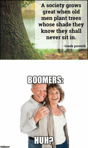 The Worst Generation: A society grows  great when old  men plant trees  whose shade they  know they shall  never sit in.  Greek proverb  BOOMERS  HUHP The Worst Generation