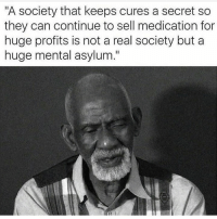 Memes, 🤖, and Medical: A society that keeps cures a secret so  they can continue to sell medication for  huge profits is not a real society but a  huge mental asylum He's right you know   Follow Us For More: MassReport
