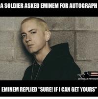 "America, Eminem, and Memes: A SOLDIER ASKED EMINEM FOR AUTOGRAPH  AMERICAN.VETERANS  EMINEM REPLIED ""SURE! IFI CAN GET YOURS"" Something we don't see too much anymore with the celebrities today showing gratitude to our Troops. Respect! 🇺🇸 liberal maga conservative constitution like follow presidenttrump resist stupidliberals merica america stupiddemocrats donaldtrump trump2016 patriot trump yeeyee presidentdonaldtrump draintheswamp makeamericagreatagain trumptrain triggered Partners --------------------- @too_savage_for_democrats🐍 @raised_right_🐘 @conservativemovement🎯 @millennial_republicans🇺🇸 @conservative.nation1776😎 @floridaconservatives🌴"