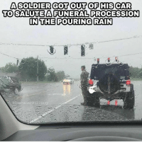 """Family, Memes, and Respect: A SOLDIER GOT OUT OF HIS CAR  TO SALUTE A FUNERAL PROCESSION  IN THE POURING RAIN  @RememberMilita Erin Hester was on her way to work after a lunch break when a soldier got out of his car in the pouring rain to salute a funeral procession as he drove by in Vine Grove, Kentucky last week - Hester said that lately she had noticed that people weren't pulling over and stopping for funeral processions in the town, adding that the soldier """"went above and beyond. It is amazing that he wasn't only respecting the deceased, but also respecting a family that he doesn't even know! Thank you sir for your true honor and respect! 🇺🇸"""