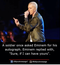 """Eminem, Memes, and 🤖: A soldier once asked Eminem for his  autograph. Eminem replied with  """"Sure, if I can have yours""""  f/didyouknowpagel@didyouknowpage"""