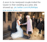 A Soon: A soon to be newlywed couple invited the  Queen to their wedding as a joke; she  showed up. pic.twitter.com/rAJArkhjes  Reply Retweet FavoriteMore